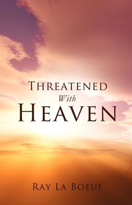 Threatened With Heaven, Ray La Boeuf