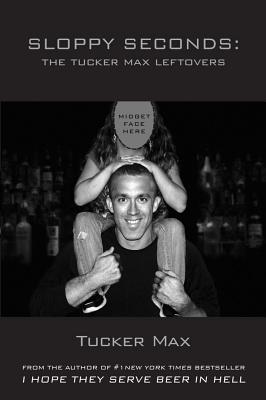 Image for Sloppy Seconds: The Tucker Max Leftovers