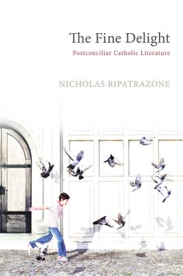 The Fine Delight: Postconciliar Catholic Literature, Nicholas Ripatrazone