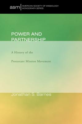 Image for Power and Partnership: A History of the Protestant Mission Movement (American Society of Missiology)