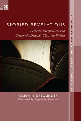 Image for Storied Revelations: Parables, Imagination, and George MacDonalds Christian Fiction (Distinguished Dissertations in Christian Theology)