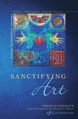Image for Sanctifying Art: Inviting Conversation Between Artists, Theologians, and the Church (Art for Faith's Sake)