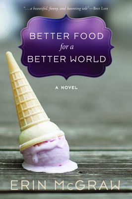Better Food for a Better World: A Novel, Erin McGraw