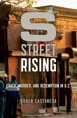 S Street Rising: Crack, Murder, and Redemption in D.C., Castaneda, Ruben