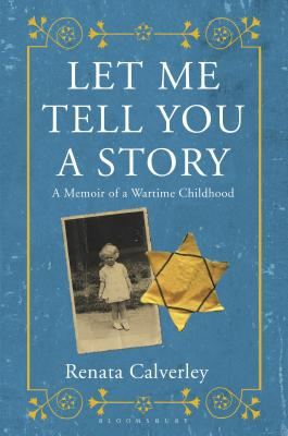 Let Me Tell you a Story: A Memoir of a Wartime Childhood, Calverley, Renata