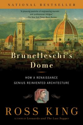Brunelleschi's Dome: How a Renaissance Genius Reinvented Architecture, King, Ross
