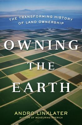 Owning the Earth: The Transforming History of Land Ownership, Linklater, Andro