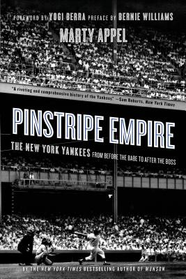 Pinstripe Empire: The New York Yankees from Before the Babe to After the Boss, Marty Appel