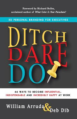Image for DITCH DARE DO : 66 WAYS TO BECOME INFLUENTIAL, INDISPENSABLE AND INCREDIBLY HAPPY AT WORK