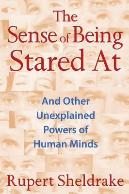 Sense Of Being Stared At: And Other Unexplained Powers Of Human Minds, Rupert Sheldrake