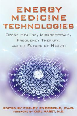Image for Energy Medicine Technologies: Ozone Healing, Microcrystals, Frequency Therapy, and the Future of Health