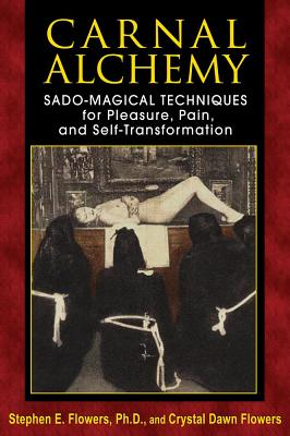 Image for Carnal Alchemy: Sado-Magical Techniques for Pleasure, Pain, and Self-Transformation