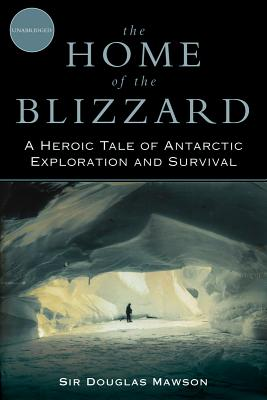 Image for The Home of the Blizzard: A Heroic Tale of Antarctic Exploration and Survival