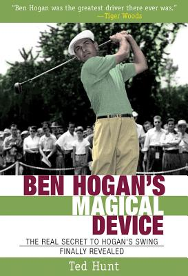 Image for Ben Hogan's Magical Device: The Real Secret to Hogan's Swing Finally Revealed
