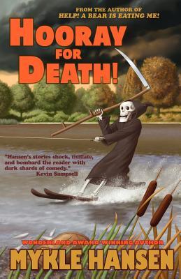 Hooray for Death!, Hansen, Mykle