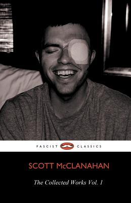The Collected Works of Scott McClanahan Vol. 1, McClanahan, Scott