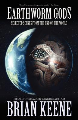 Earthworm Gods: Selected Scenes from the End of the World, Keene, Brian