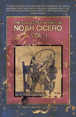 1: The Collected Works of Noah Cicero Vol. I, Cicero, Noah