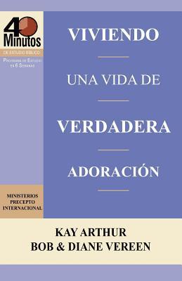 Image for Viviendo una Vida de Verdadera Adoración / Living a Life of True Worship (40 Minute Bible Studies) (Spanish Edition)