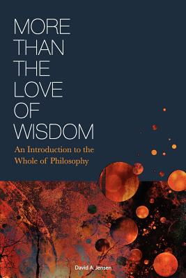 Image for More Than the Love of Wisdom: An Introduction to the Whole of Philosophy