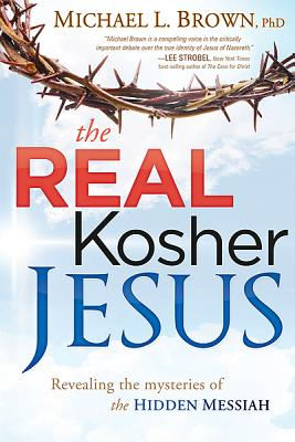 Image for The Real Kosher Jesus: Revealing the mysteries of the hidden Messiah
