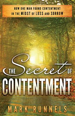 The Secret of Contentment: How One Man Found Contentment in the Midst of Loss and Sorrow, Runnels, Mark