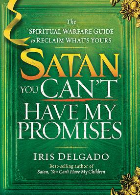 Image for Satan, You Can't Have My Promises: The Spiritual Warfare Guide to Reclaim What's Yours
