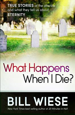 Image for What Happens When I Die?: True Stories of the Afterlife and What They Tell Us About Eternity
