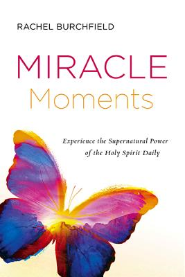 Image for Miracle Moments: Experience the Supernatural Power of the Holy Spirit Daily