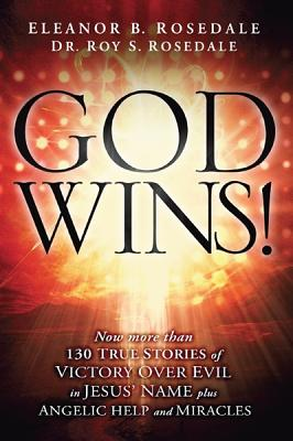God Wins!: Now More Than 130 Stories of Victory Over Evil in Jesus' Name, Rosedale, Eleanor B.; Rosedale, Roy S.