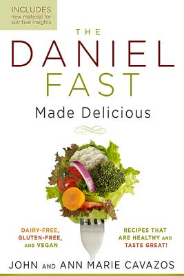 Image for The Daniel Fast Made Delicious: Dairy-Free, Gluten-Free & Vegan Recipes That Are Healthy and Taste Great!
