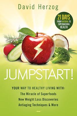 Jumpstart!: Your Way to Healthy Living With the Miracle of Superfoods, New Weight-Loss Discoveries, Antiaging Techniques & More, Herzog, David