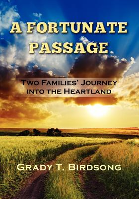 A Fortunate Passage: Two Families' Journey Into the Heartland, Birdsong, Grady T.