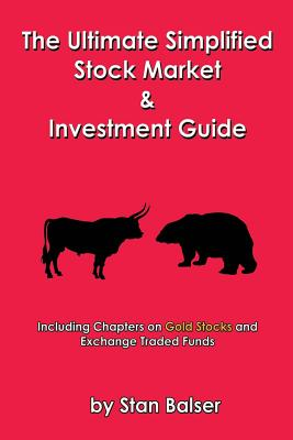 The Ultimate Simplified Stock Market and Investment Guide, Balser, Stan