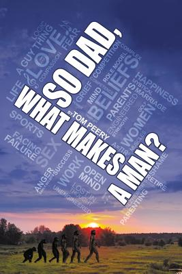 So Dad, What Makes a Man? A Narrative on the Male Identity, Peery, Tom