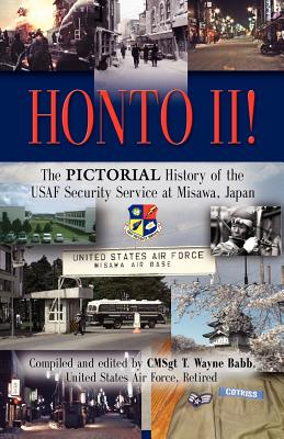 HONTO! II - The Pictorial History of the USAF Security Service at Misawa, Japan, Babb, T. Wayne