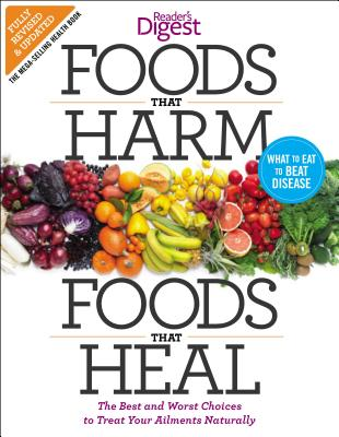 Foods that Harm and Foods that Heal: The Best and Worst Choices to Treat your Ailments Naturally, Editors of Reader's Digest