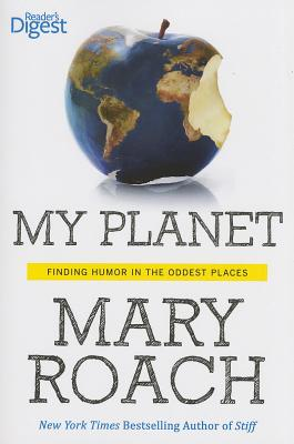 My Planet: Finding Humor in the Oddest Places, Roach, Mary
