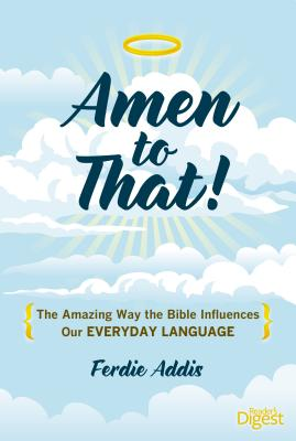 Image for Amen to That!: The Amazing Way the Bible Influences Our Everyday Language