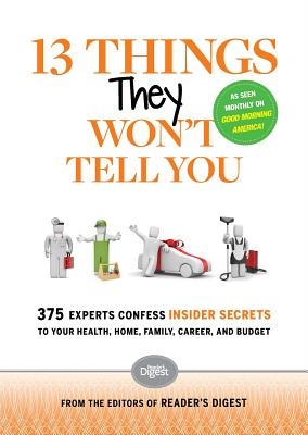 Image for 13 Things They Won't Tell You: 375 Experts Confess Insider Secrets to Your Health, Home, Family, Career, and Budget
