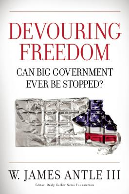 Devouring Freedom: Can Big Government Ever Be Stopped, Antle III, W. James