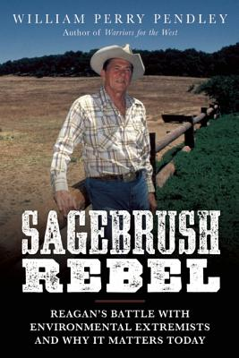 Image for Sagebrush Rebel: Reagan?s Battle with Environmental Extremists and Why It Matters Today