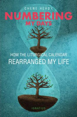 Numbering My Days: How the Liturgical Calendar Rearranged My Life, Chene Heady