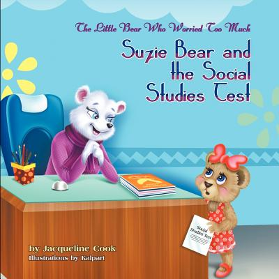 The Little Bear Who Worried Too Much: Suzie Bear and the Social Studies Test, Cook, Jacqueline