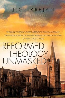 Reformed Theology Unmasked, Krejan, J. G.