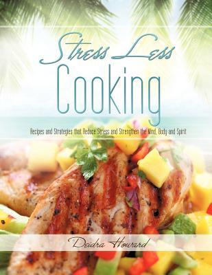 Stress Less Cooking, Howard, Deidra