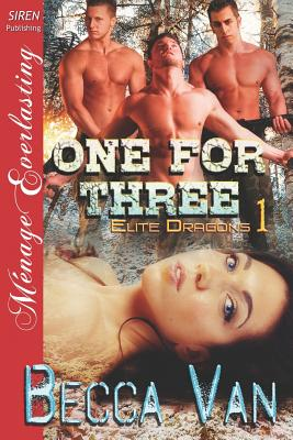 Image for One for Three [Elite Dragons 1] (Siren Publishing Menage Everlasting) (One for Three - Elite Dragons - Siren Publishing Menage Everlasting)