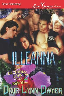 Illeanna [Orchidea: Love on the Bayou 2] (Siren Publishing Lovextreme Forever) (Orchidea, Love on the Bayou, Siren Publishing Lovextreme Forever), Dwyer, Dixie Lynn