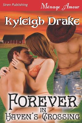 Forever in Haven's Crossing [Haven's Crossing 1] (Siren Publishing Menage Amour) (Haven's Crossing, Siren Publishing Menage Amour), Drake, Kyleigh