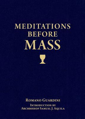 Meditations Before Mass, Romano Guardini, Archbishop Samuel Aquila